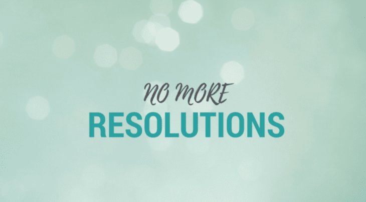 No More Resolutions