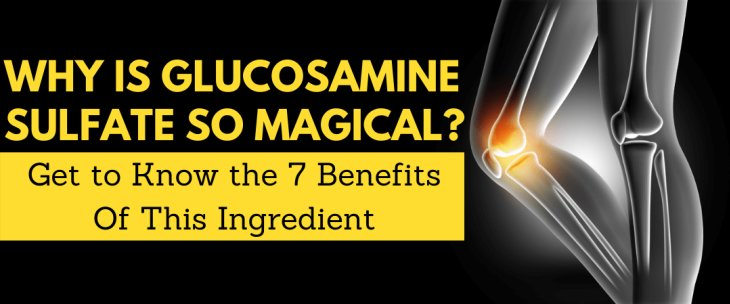 Why Is Glucosamine Sulfate So Magical? Get to Know the 7 Benefits