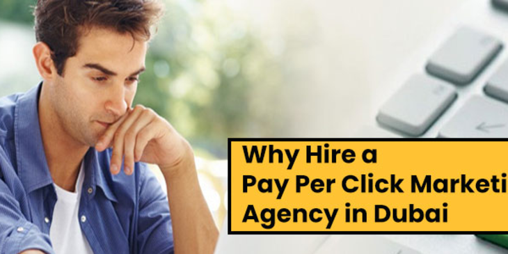Why Hire a Pay Per Click Marketing Agency in Dubai