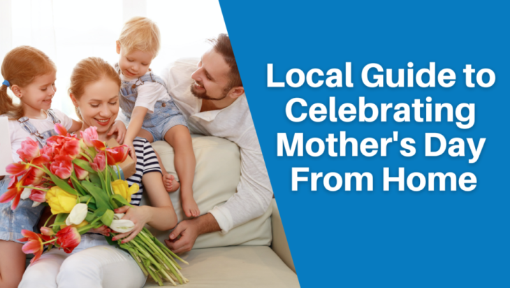 Local Guide to Celebrating Mothers Day from Home