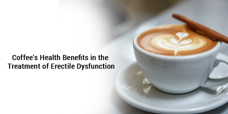 Coffee's Health Benefits in the Treatment of ErectileEnter content title here...