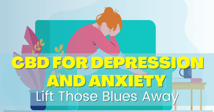 CBD for Depression and Anxiety – Lift Those Blues Away