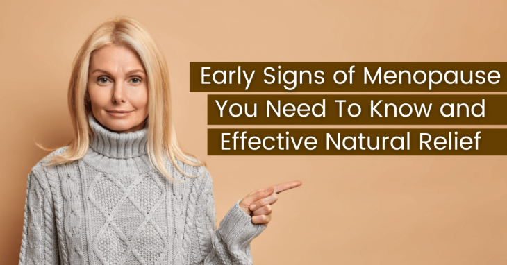 Early Signs of Menopause You Need To Know and Effective Natural Relief