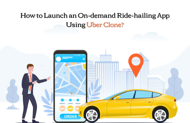 How to Launch an On-demand Ride-hailing App Using Uber Clone?