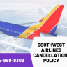 Dial +1-844-868-8303, get more information about for Cancellation & Refund Policy of Southwest Airlines.