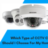 You have researched and saw many types of CCTV camera for you home security. But you had confused about which one suits my requirement, right?