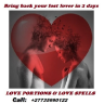 BRING BACK YOUR LOST LOVER IN 2 DAYS CALL; +27735990122 Powerful Love spells With Fast Results .Love spells that work fast, spells for lost love, spells on love