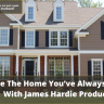 You can create the home you've always wanted with James Hardie Products as the materials...