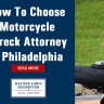 How To Choose A Motorcycle Wreck Attorney In Philadelphia