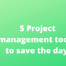 Want to end chaos in your project management efforts? These 5 project management tools are built to help teams save the day. Try them out!