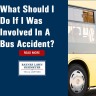 What Should I Do If I Was Involved In A Bus Accident?