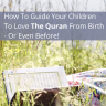 Instilling the love of the Quran in our children is the ultimate goal that we probably all share.