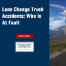 A common type of accident involving a truck and a smaller vehicle is one that occurs during or right after a lane change.