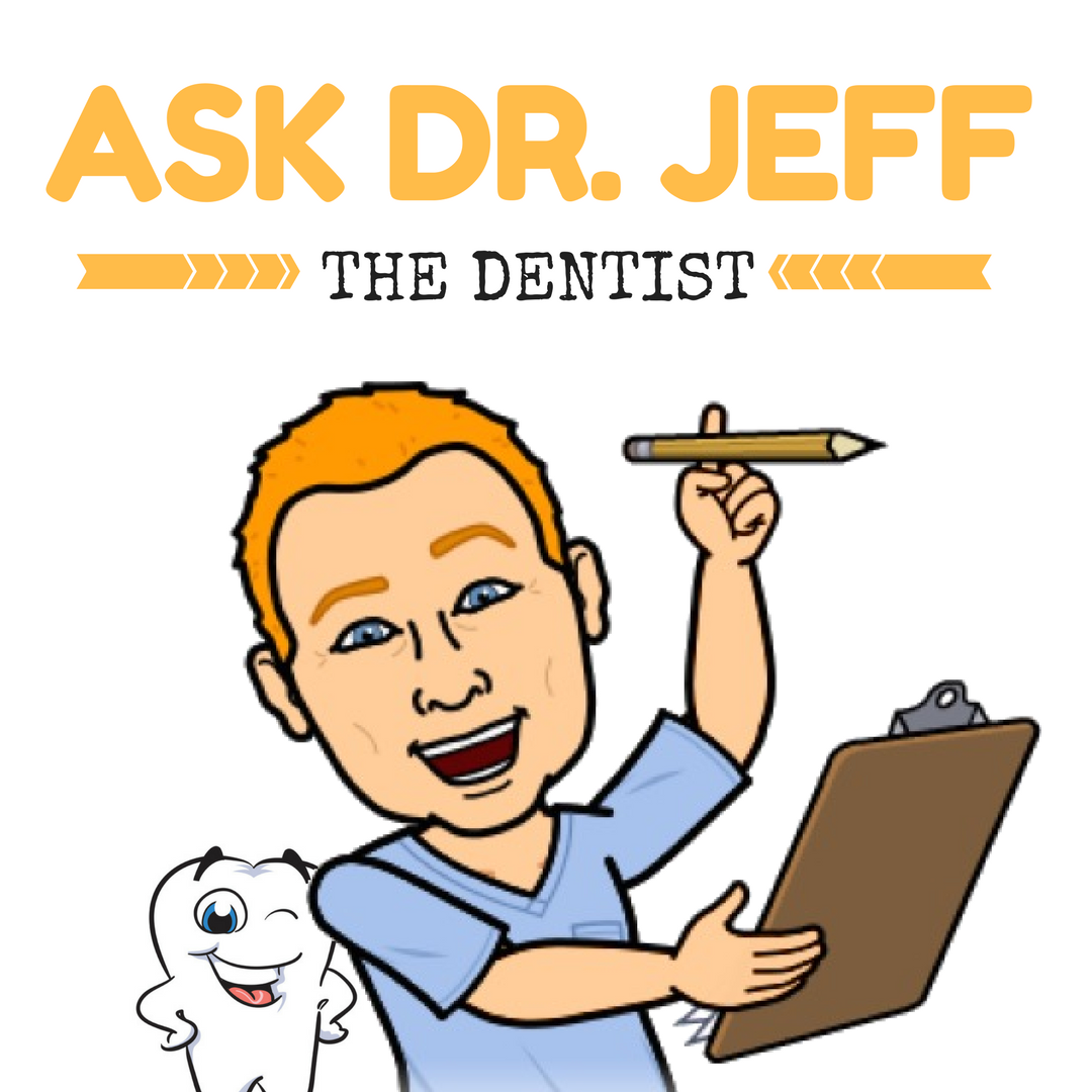 Ask Dr. Jeff The Dentist