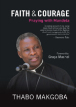 Faith & Courage: Praying with Mandela by Thabo Makgoba