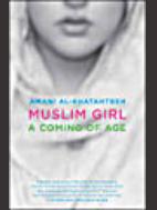 Mulsim Girl: A Coming of Age by Amani Al-Khatahtbeh