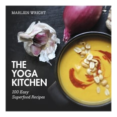 The Yoga Kitchen: 100 Easy Superfood Recipes by Marlien Wright
