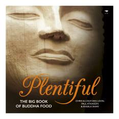 Plentiful: The Big Book of Buddha Food by Chrisi & Louis Van Loon, Paul Atkinson & Angela Shaw