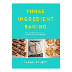 Three Ingredient Baking By Sarah Rainey
