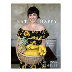 Eat Happy: 30 Minute Feelgood Food by Melissa Hemsley