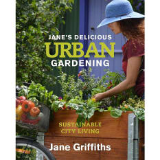 Jane's Delicious Urban Gardening by Jane Griffiths