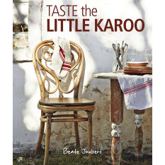 Taste the Little Karoo by Beate Joubert