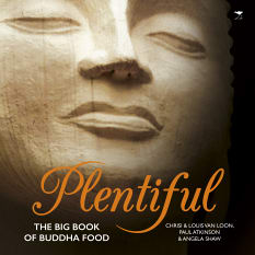 Plentiful: The Big Book of Buddha Food by Chrisi & Louis Van Loon, Paul Atkinson & Angela Shaw