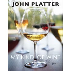 My Kind of Wine: People, Places, Food and Stores by John Platter