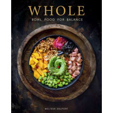 Whole: Bowl Food For Balance by Melissa Delport