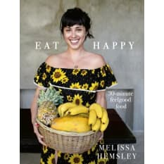 Eat Happy: 30 Minute Feelgood Food by Melissa Hemsley
