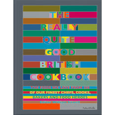 The Really Quite Good British Cookbook by 100 of Our Finest Chefs