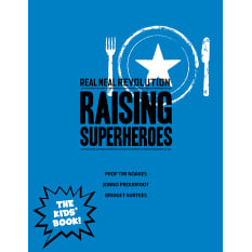 Real Meal Revolution: Raising Superheroes
