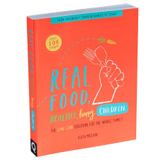 Real Food: Healthy, Happy Children by Kath Megaw