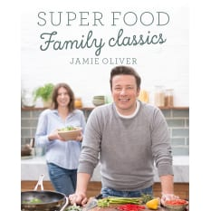 Books by Author Super Food Family Classics by Jamie Oliver