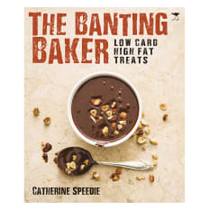 The Banting Baker: Low Carb High Fat Treats by Catherine Speedie