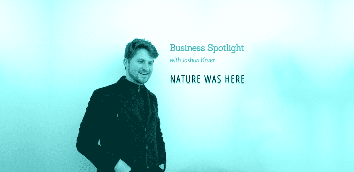 Nature Was Here Business Spotlight