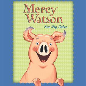 Mercy Watson - Six Pig Tales