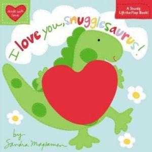 I Love You, Snugglesaurus! (Made with Love)