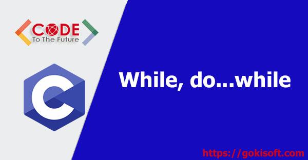 10. Tìm hiểu while, do..while trong lập trình C - lập Trình C