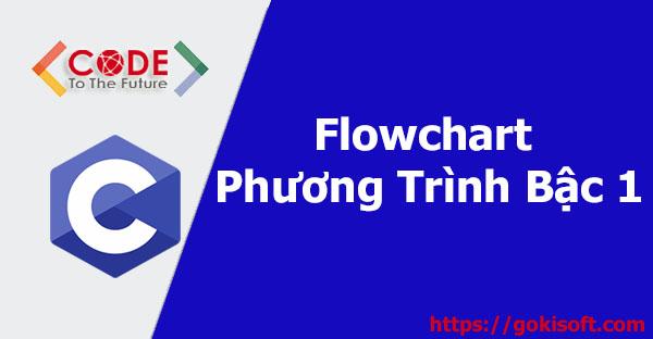 02.Flowchart & ví dụ viết flowchart của phương trình bậc 1 - Lập Trình C