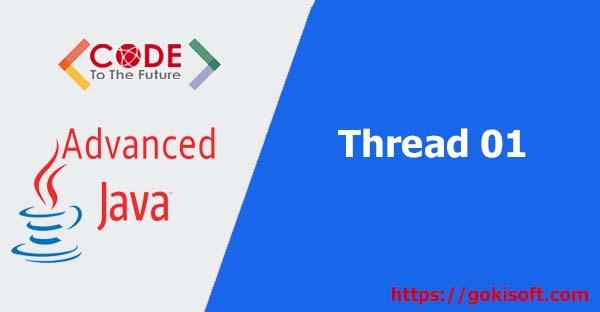 04. Tìm hiểu Thread - Phân 1 - lập trình java nâng cao