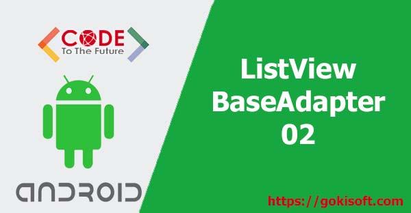 02. Hướng dẫn học ListView BaseAdapter + Android Studio Phan 2- lập trình Android